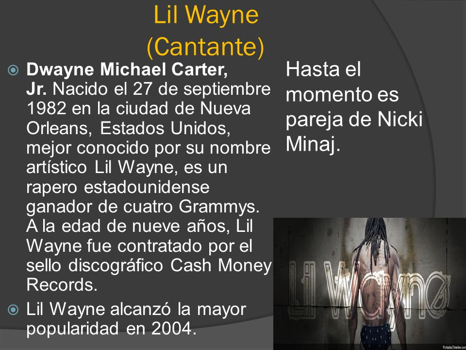 Lil Wayne (Cantante) Hasta el momento es pareja de Nicki Minaj.
