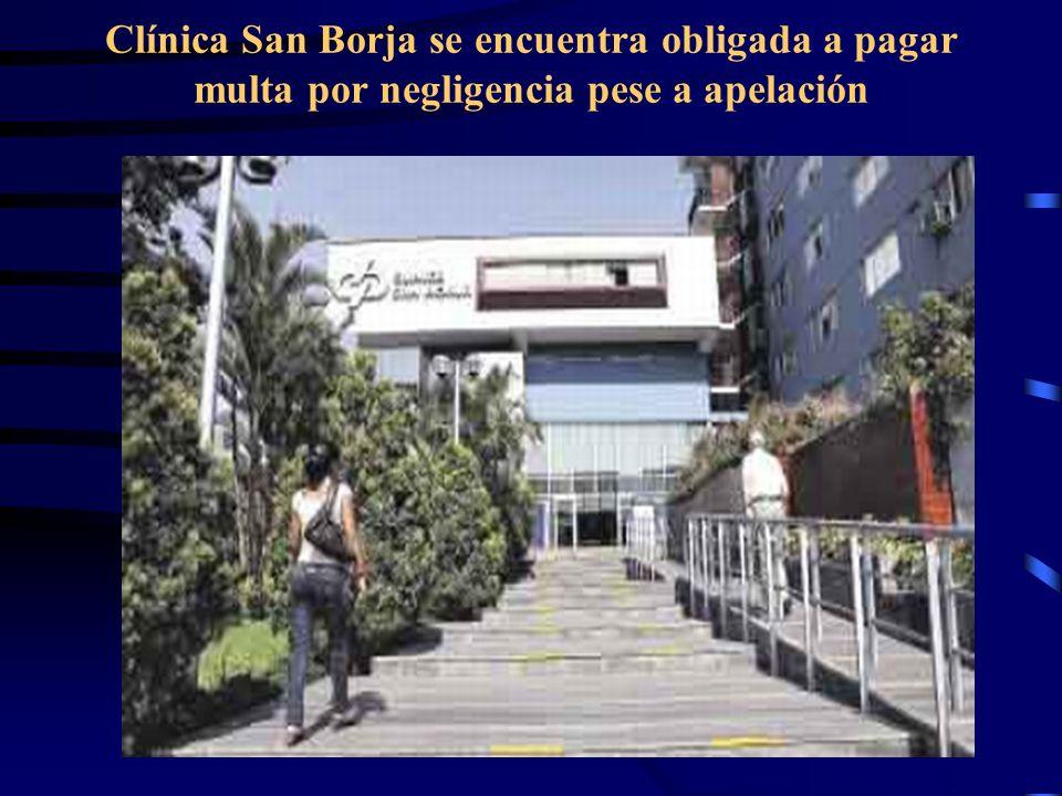 Clínica San Borja se encuentra obligada a pagar multa por negligencia pese a apelación