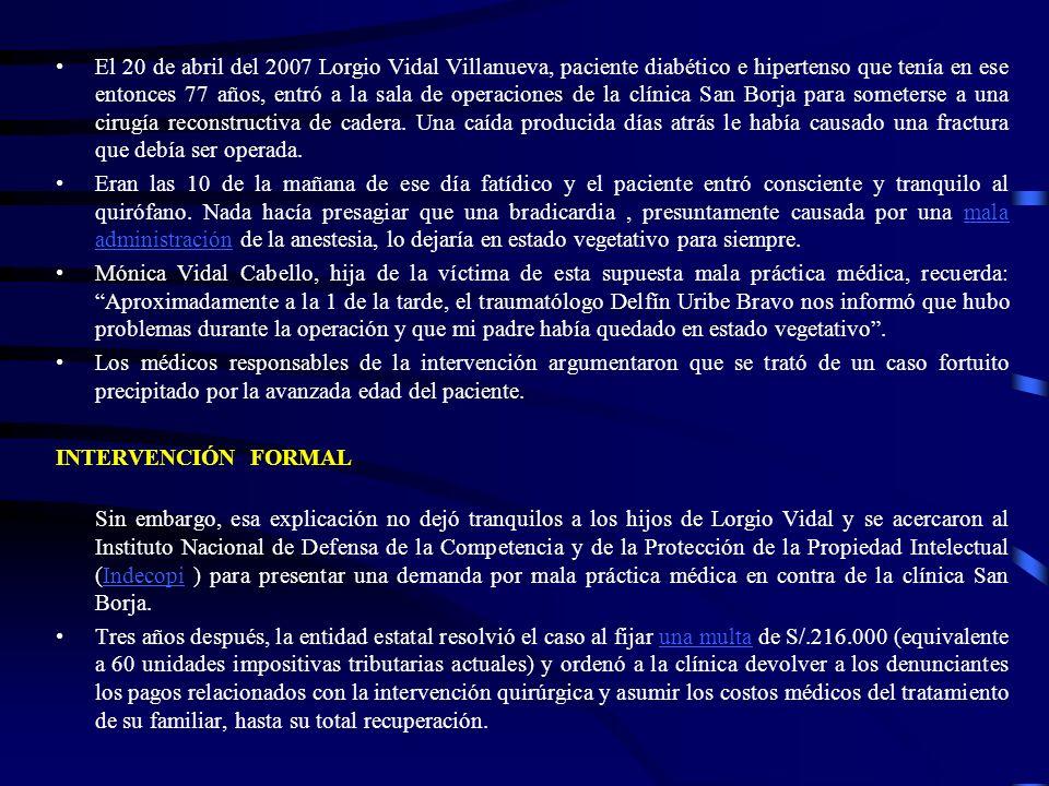 El 20 de abril del 2007 Lorgio Vidal Villanueva, paciente diabético e hipertenso que tenía en ese entonces 77 años, entró a la sala de operaciones de la clínica San Borja para someterse a una cirugía reconstructiva de cadera. Una caída producida días atrás le había causado una fractura que debía ser operada.