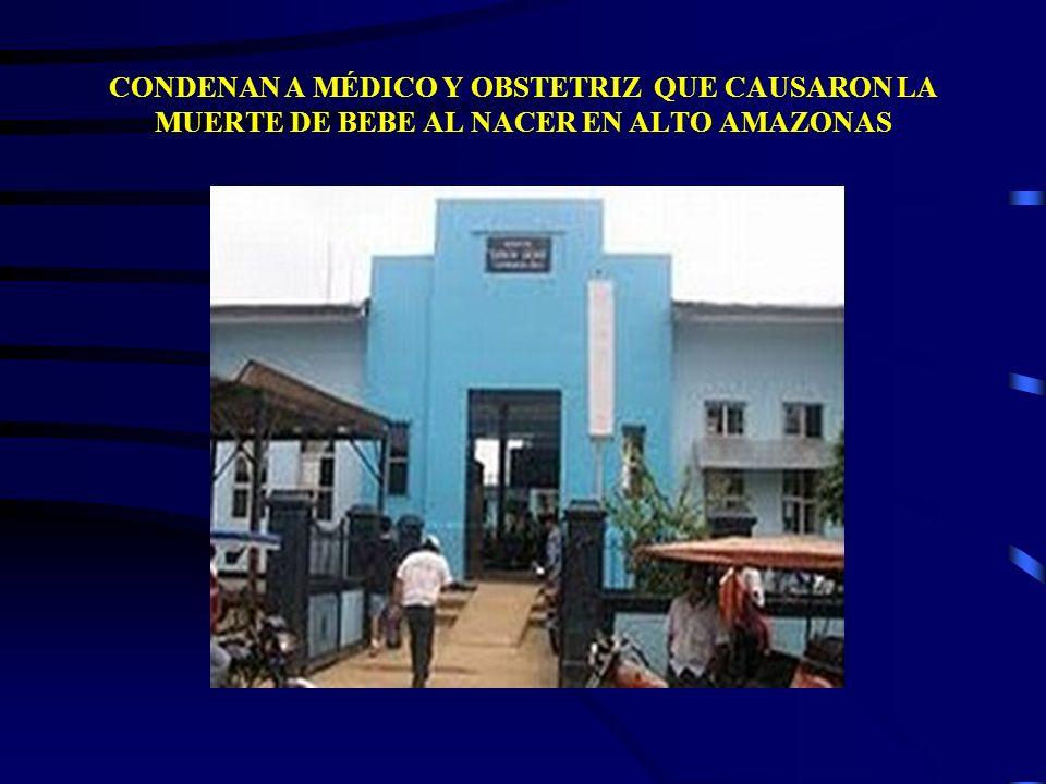 CONDENAN A MÉDICO Y OBSTETRIZ QUE CAUSARON LA MUERTE DE BEBE AL NACER EN ALTO AMAZONAS