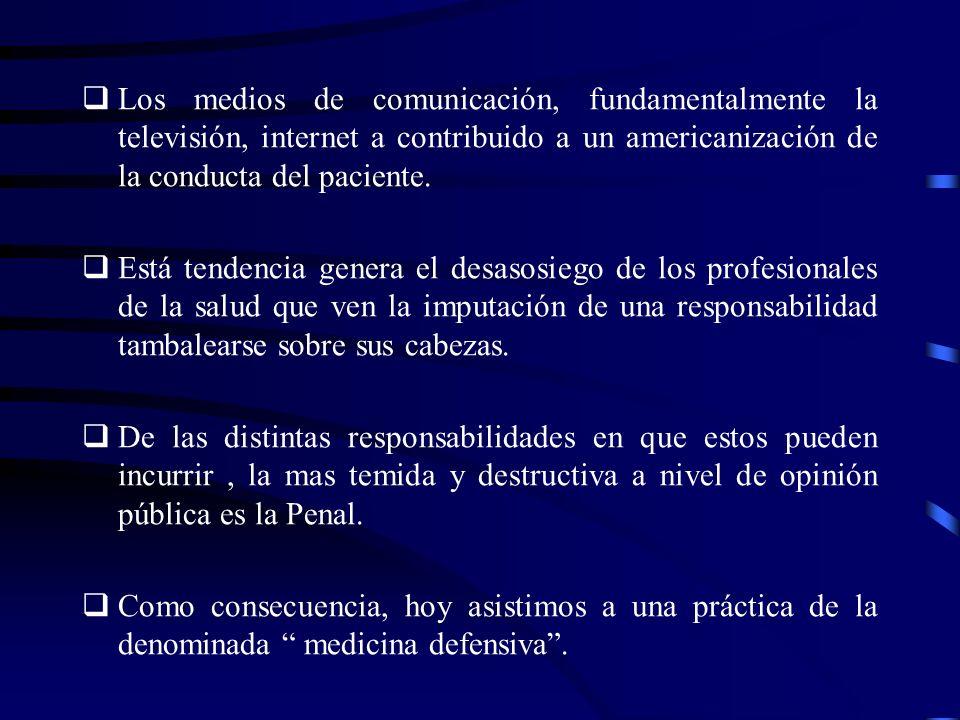 Los medios de comunicación, fundamentalmente la televisión, internet a contribuido a un americanización de la conducta del paciente.