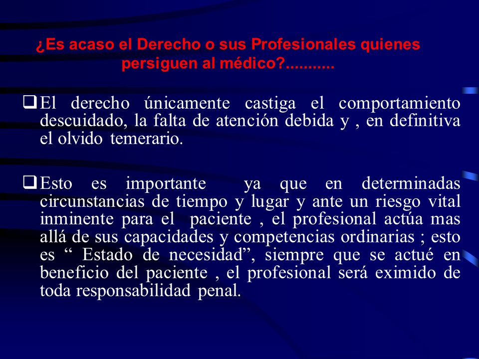 ¿Es acaso el Derecho o sus Profesionales quienes persiguen al médico ...........