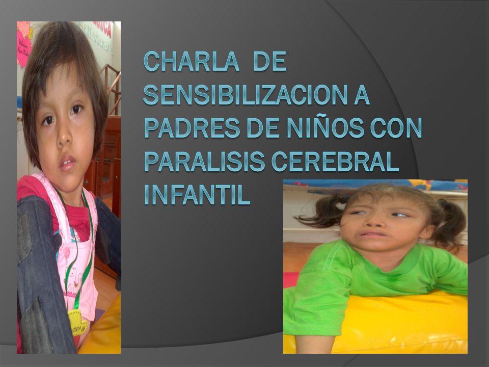CHARLA DE SENSIBILIZACION A PADRES DE NIÑOS CON PARALISIS CEREBRAL INFANTIL