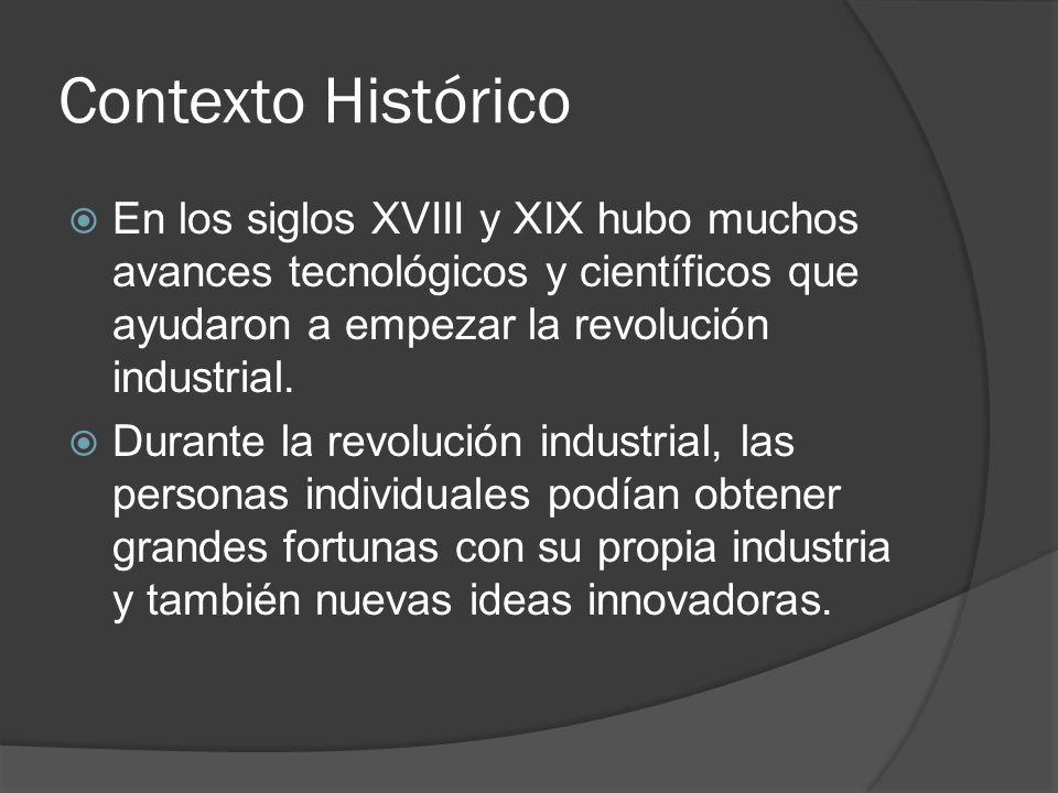 Contexto Histórico En los siglos XVIII y XIX hubo muchos avances tecnológicos y científicos que ayudaron a empezar la revolución industrial.
