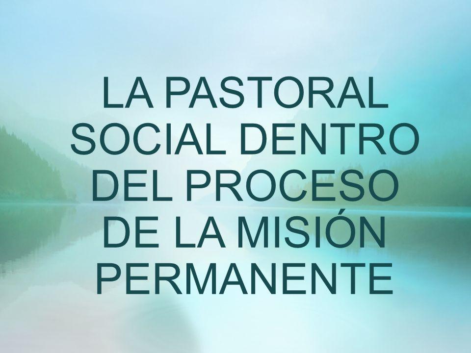 LA PASTORAL SOCIAL DENTRO DEL PROCESO DE LA MISIÓN PERMANENTE