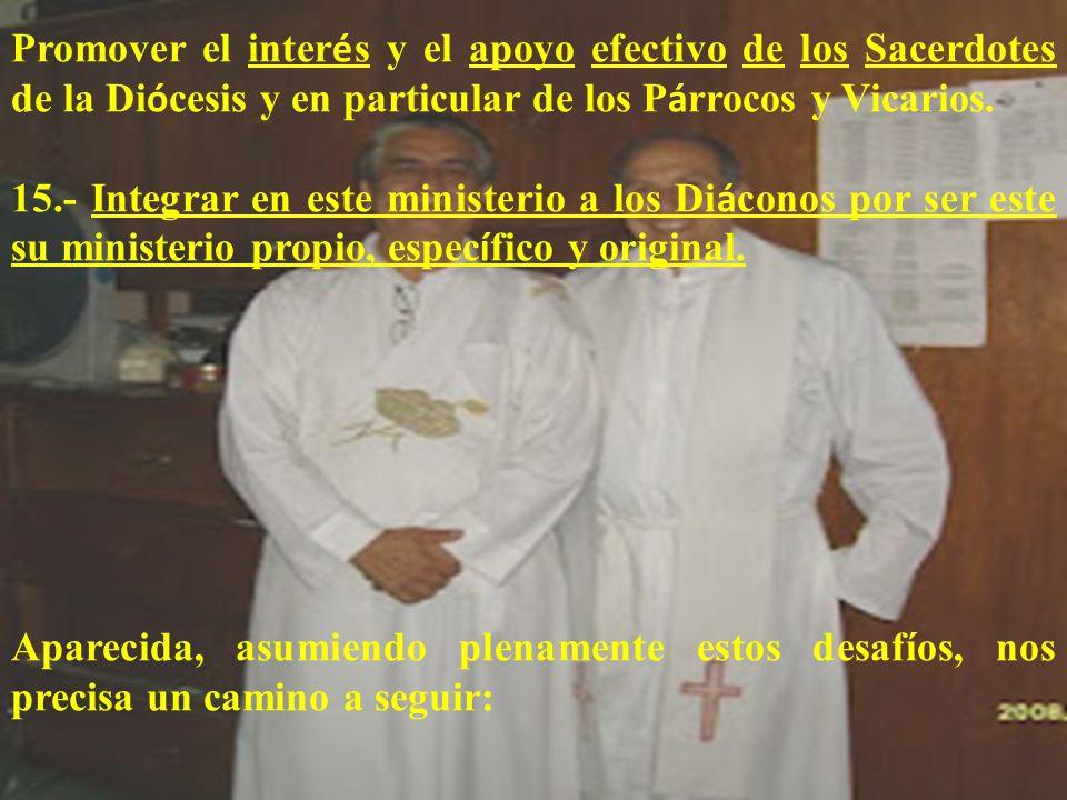 Promover el interés y el apoyo efectivo de los Sacerdotes de la Diócesis y en particular de los Párrocos y Vicarios.