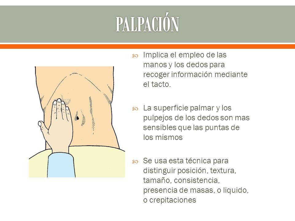 PALPACIÓN Implica el empleo de las manos y los dedos para recoger información mediante el tacto.