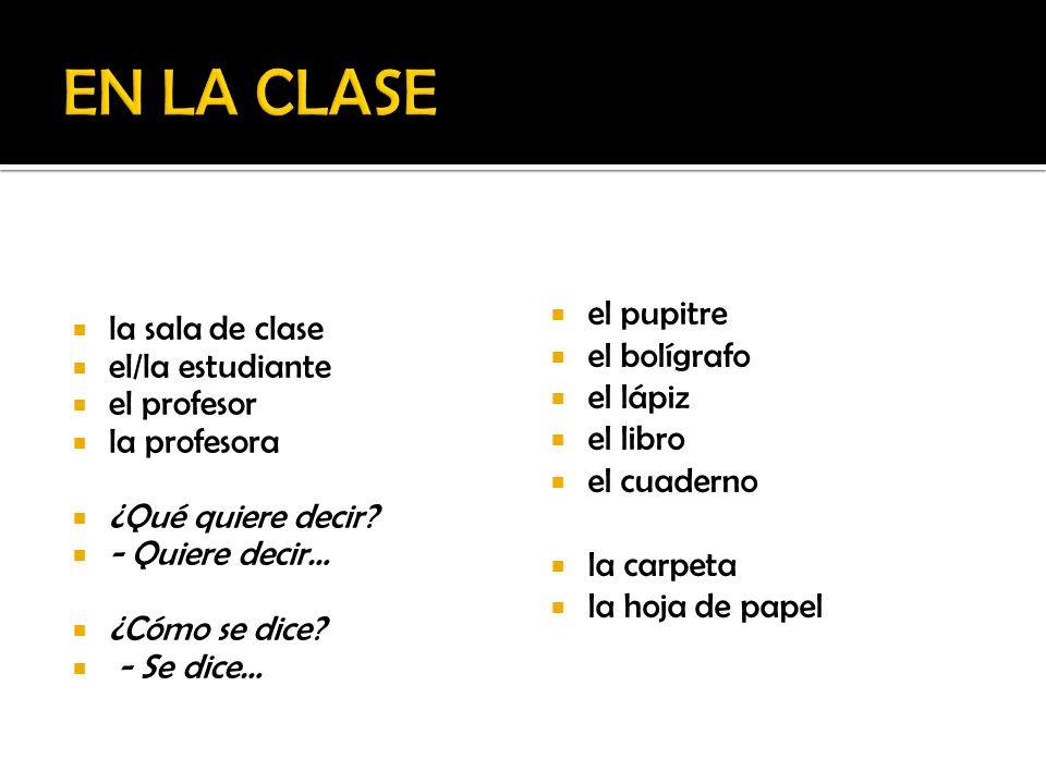 EN LA CLASE la sala de clase el/la estudiante el profesor la profesora
