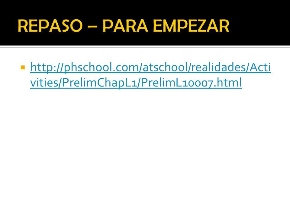 REPASO – PARA EMPEZAR http://phschool.com/atschool/realidades/Activities/PrelimChapL1/PrelimL10007.html.