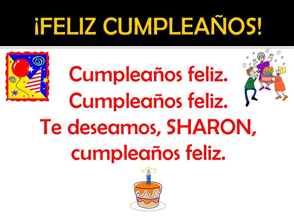 Cumpleaños feliz. Te deseamos, SHARON, cumpleaños feliz.