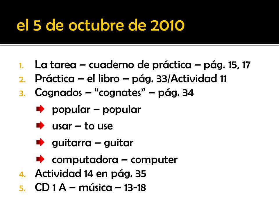 el 5 de octubre de 2010 La tarea – cuaderno de práctica – pág. 15, 17