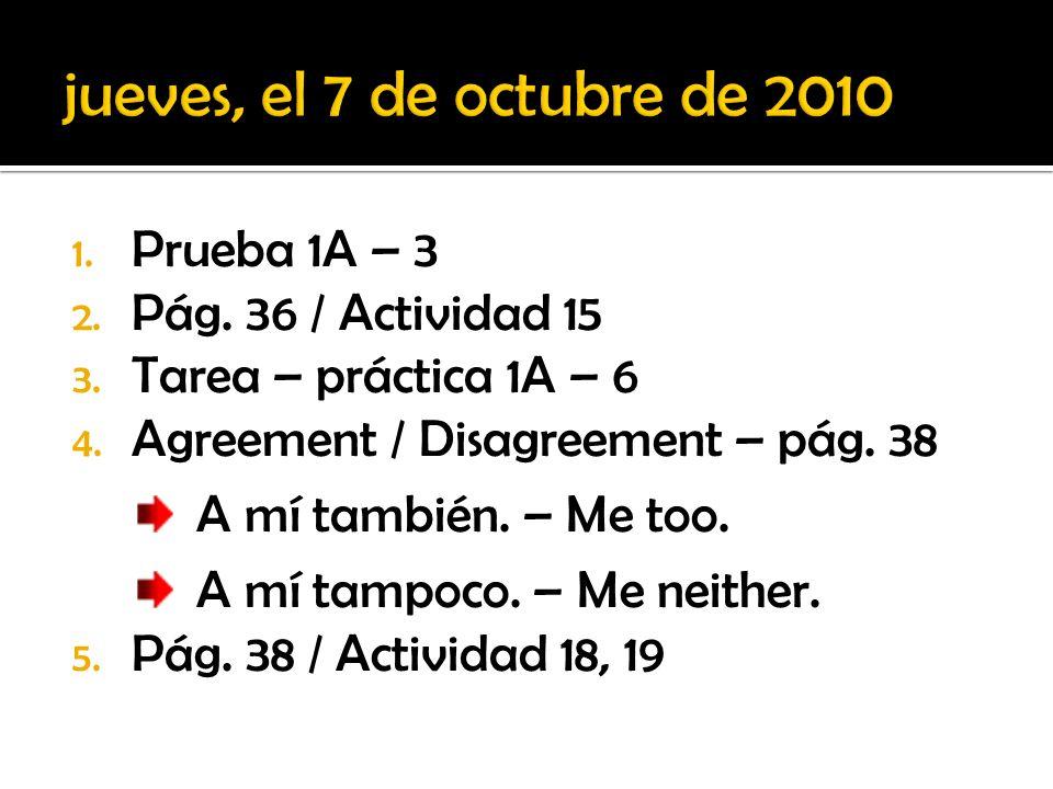 jueves, el 7 de octubre de 2010 Prueba 1A – 3 Pág. 36 / Actividad 15