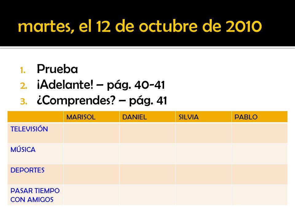 martes, el 12 de octubre de 2010 Prueba ¡Adelante! – pág. 40-41