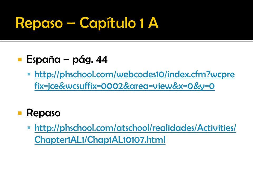 Repaso – Capítulo 1 A España – pág. 44 Repaso