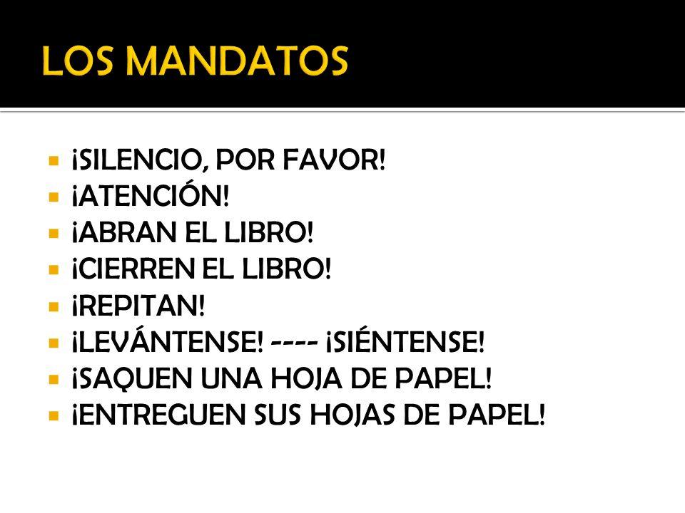 LOS MANDATOS ¡SILENCIO, POR FAVOR! ¡ATENCIÓN! ¡ABRAN EL LIBRO!