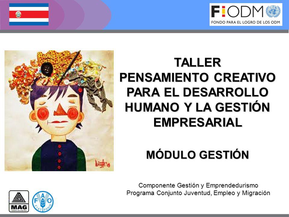 TALLER PENSAMIENTO CREATIVO PARA EL DESARROLLO HUMANO Y LA GESTIÓN EMPRESARIAL. MÓDULO GESTIÓN. Componente Gestión y Emprendedurismo.
