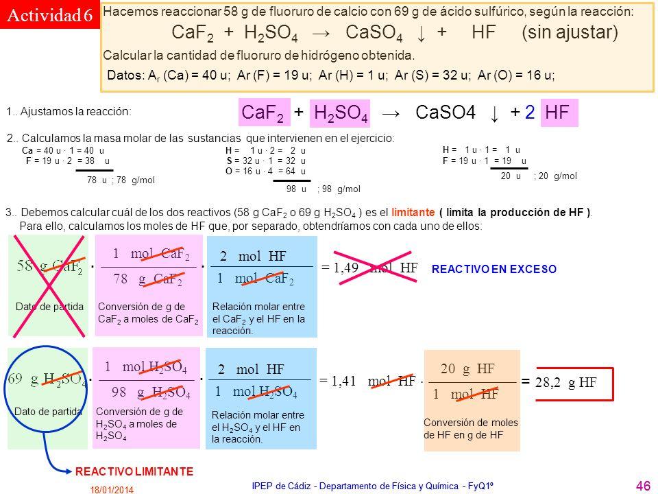 Actividad 6 2 = 28,2 g HF 1 mol CaF2 2 mol HF . . = 1,49 mol HF