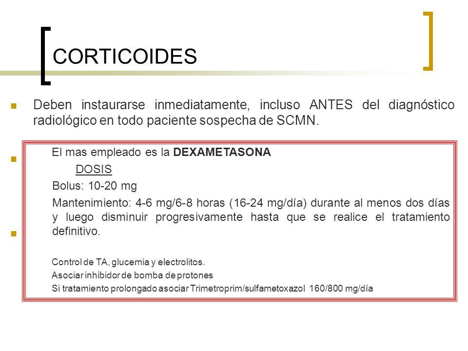 CORTICOIDES Deben instaurarse inmediatamente, incluso ANTES del diagnóstico radiológico en todo paciente sospecha de SCMN.