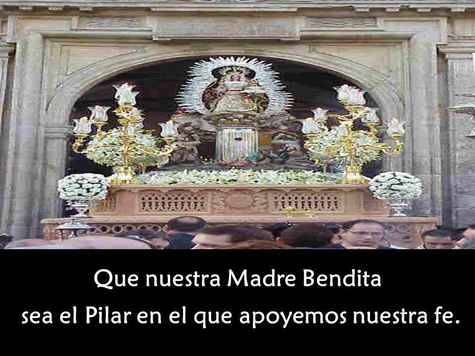 Que nuestra Madre Bendita sea el Pilar en el que apoyemos nuestra fe.