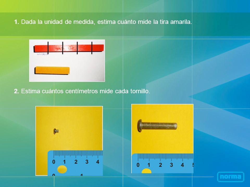 1. Dada la unidad de medida, estima cuánto mide la tira amarila.