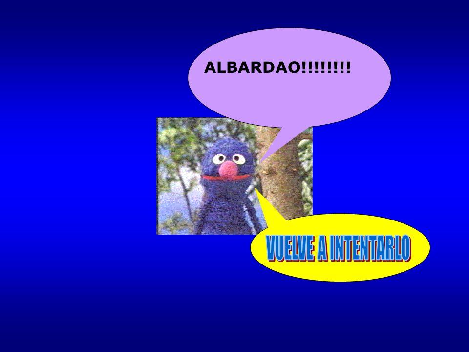 ALBARDAO!!!!!!!! VUELVE A INTENTARLO
