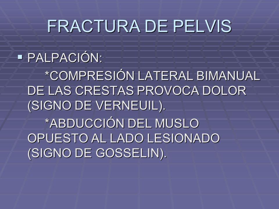 FRACTURA DE PELVIS PALPACIÓN: