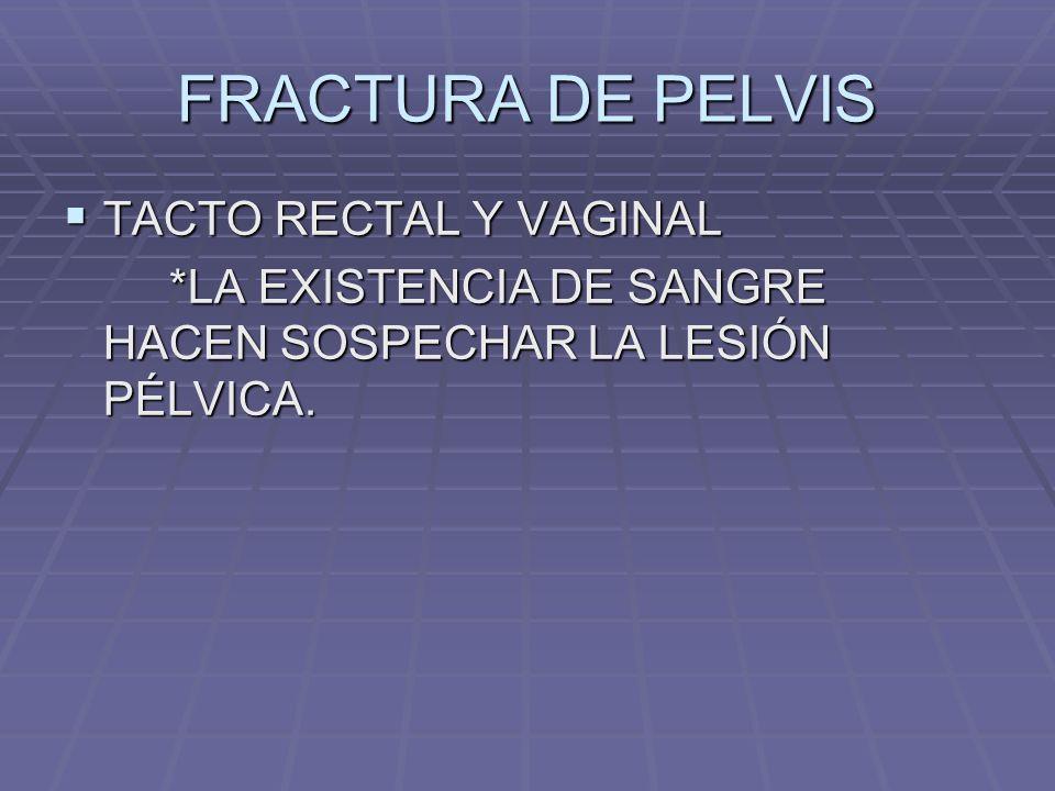 FRACTURA DE PELVIS TACTO RECTAL Y VAGINAL