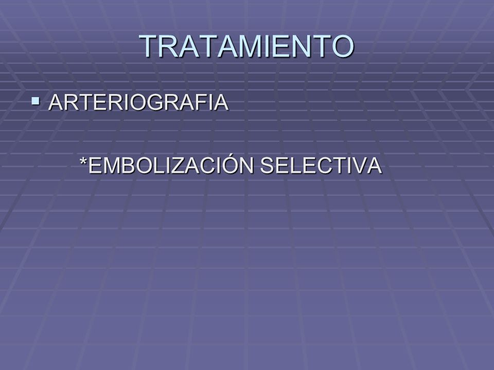 TRATAMIENTO ARTERIOGRAFIA *EMBOLIZACIÓN SELECTIVA
