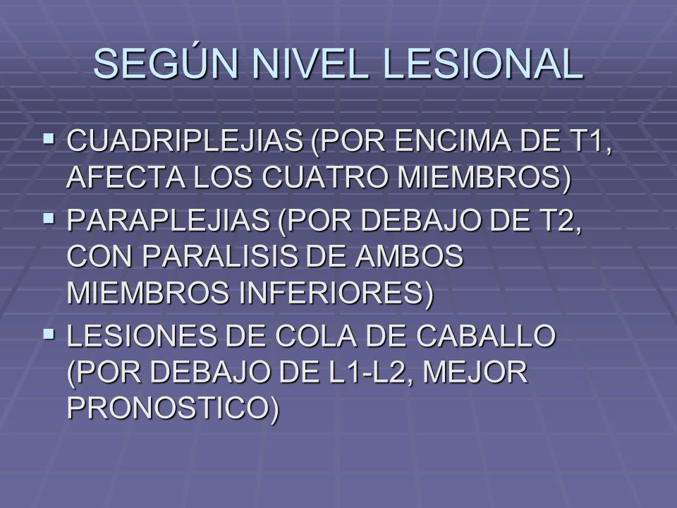 SEGÚN NIVEL LESIONAL CUADRIPLEJIAS (POR ENCIMA DE T1, AFECTA LOS CUATRO MIEMBROS)