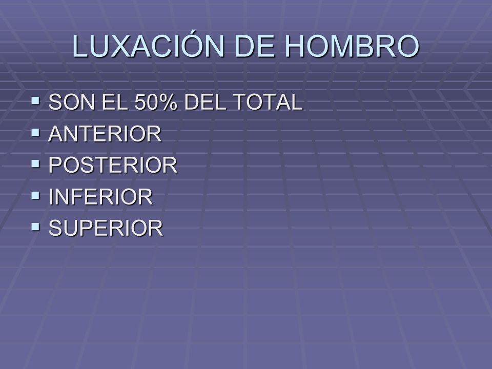 LUXACIÓN DE HOMBRO SON EL 50% DEL TOTAL ANTERIOR POSTERIOR INFERIOR