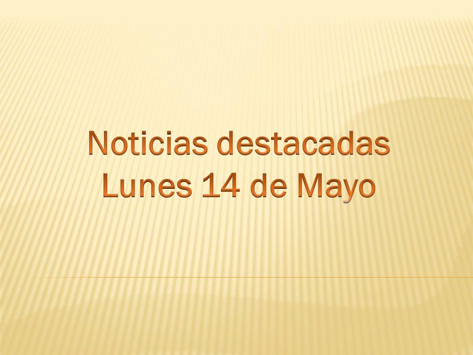 Noticias destacadas Lunes 14 de Mayo