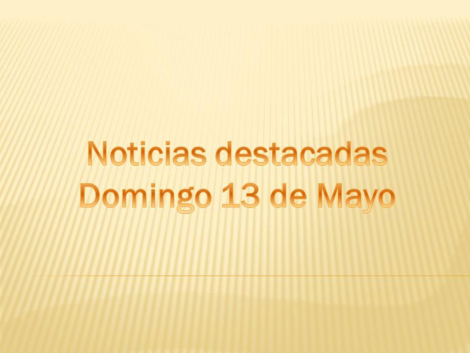 Noticias destacadas Domingo 13 de Mayo