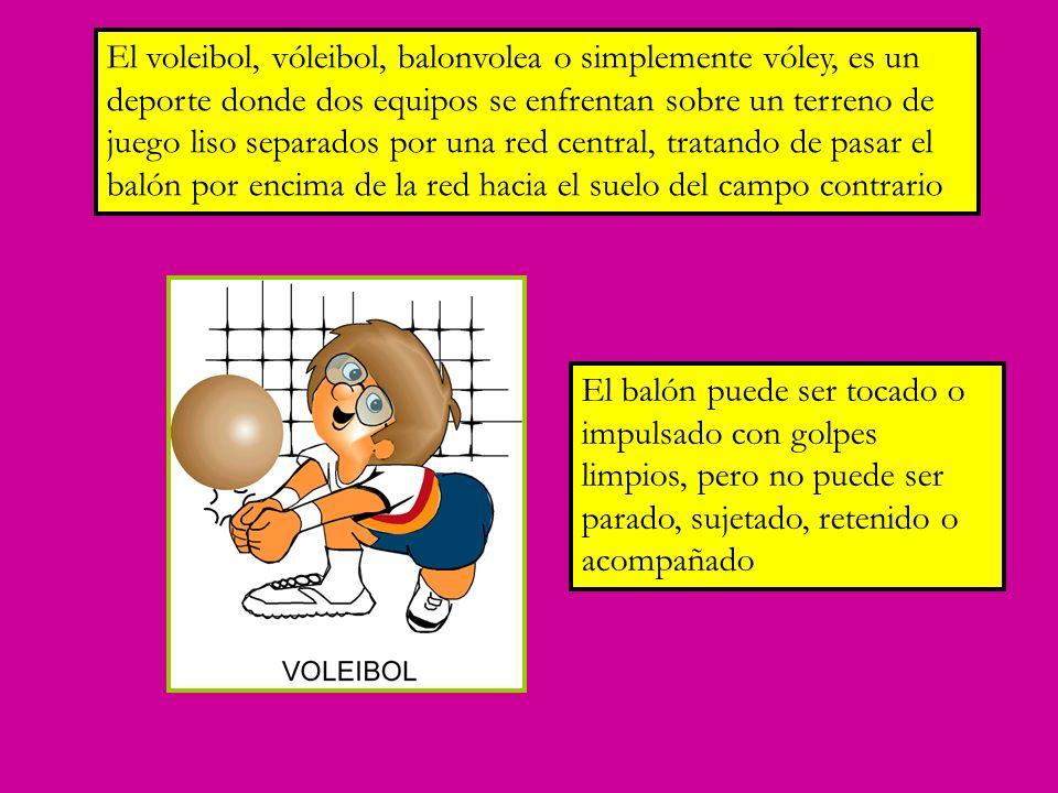 El voleibol, vóleibol, balonvolea o simplemente vóley, es un deporte donde dos equipos se enfrentan sobre un terreno de juego liso separados por una red central, tratando de pasar el balón por encima de la red hacia el suelo del campo contrario