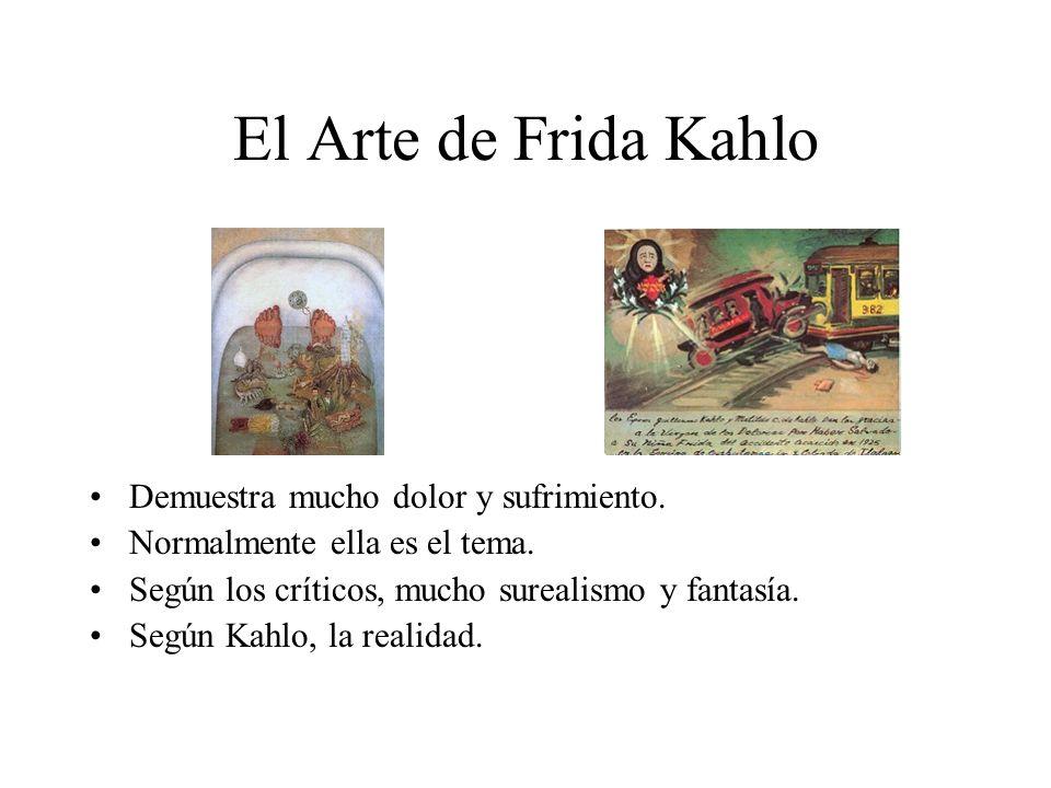 El Arte de Frida Kahlo Demuestra mucho dolor y sufrimiento.