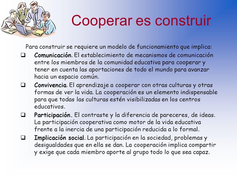 Cooperar es construirPara construir se requiere un modelo de funcionamiento que implica: