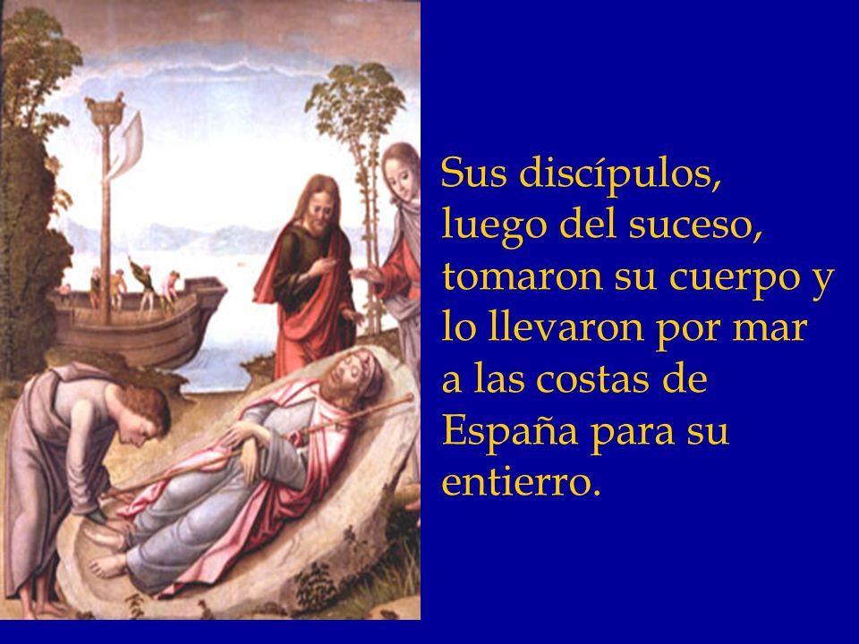 Sus discípulos, luego del suceso, tomaron su cuerpo y lo llevaron por mar a las costas de España para su entierro.