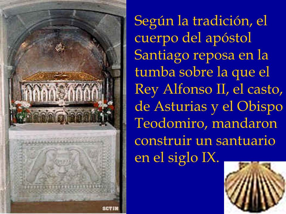 Según la tradición, el cuerpo del apóstol Santiago reposa en la tumba sobre la que el Rey Alfonso II, el casto, de Asturias y el Obispo Teodomiro, mandaron construir un santuario en el siglo IX.