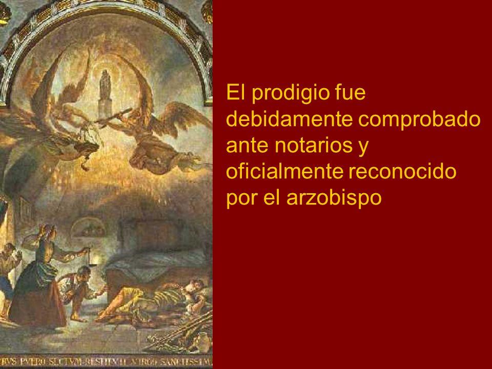 El prodigio fue debidamente comprobado ante notarios y oficialmente reconocido por el arzobispo
