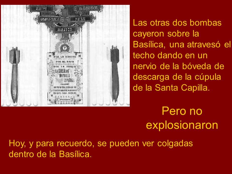 Las otras dos bombas cayeron sobre la Basílica, una atravesó el techo dando en un nervio de la bóveda de descarga de la cúpula de la Santa Capilla.