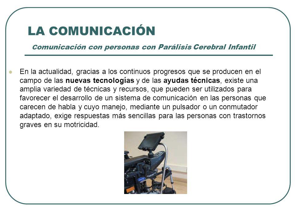 LA COMUNICACIÓN Comunicación con personas con Parálisis Cerebral Infantil