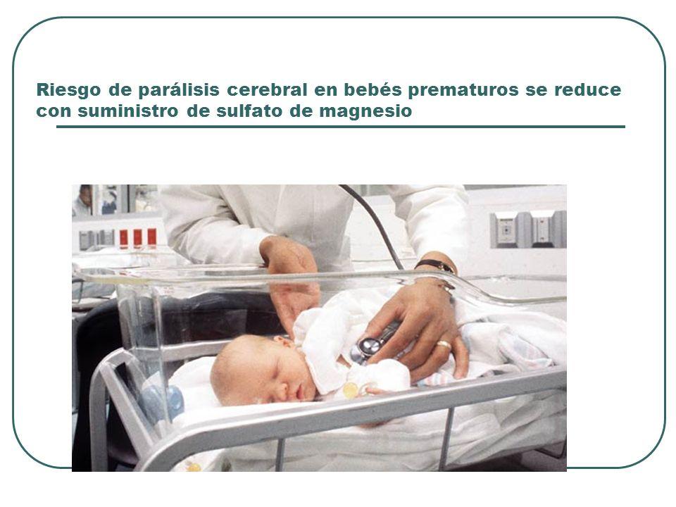 Riesgo de parálisis cerebral en bebés prematuros se reduce con suministro de sulfato de magnesio