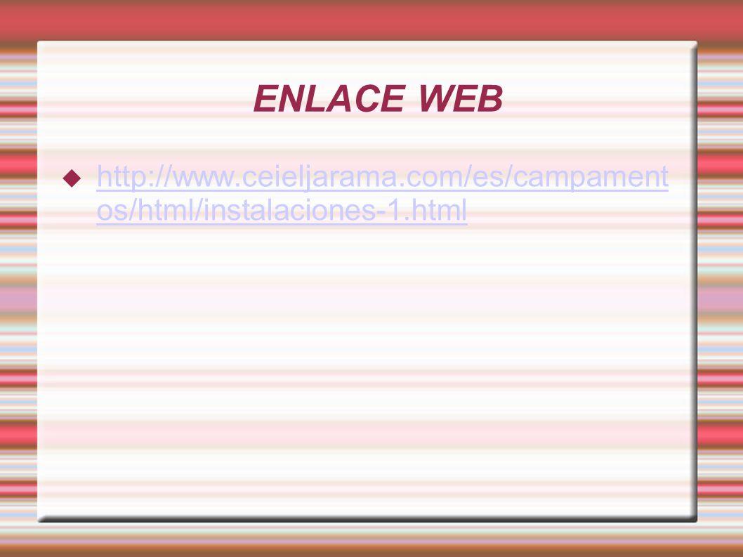 ENLACE WEB http://www.ceieljarama.com/es/campamentos/html/instalaciones-1.html