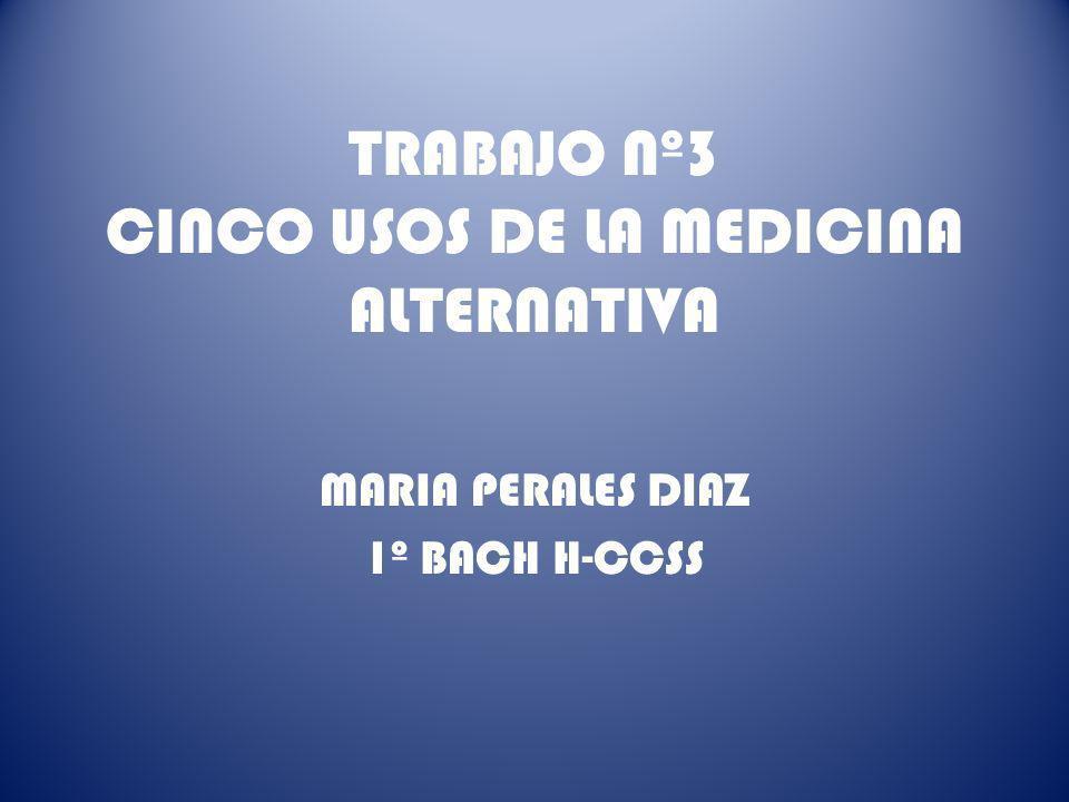 TRABAJO Nº3 CINCO USOS DE LA MEDICINA ALTERNATIVA