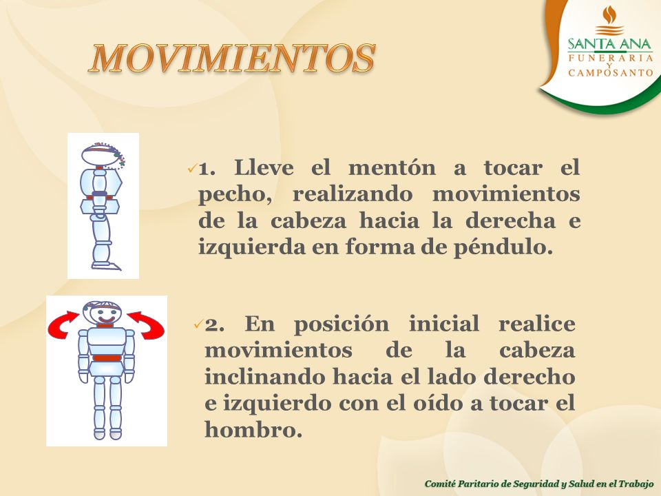 MOVIMIENTOS1. Lleve el mentón a tocar el pecho, realizando movimientos de la cabeza hacia la derecha e izquierda en forma de péndulo.
