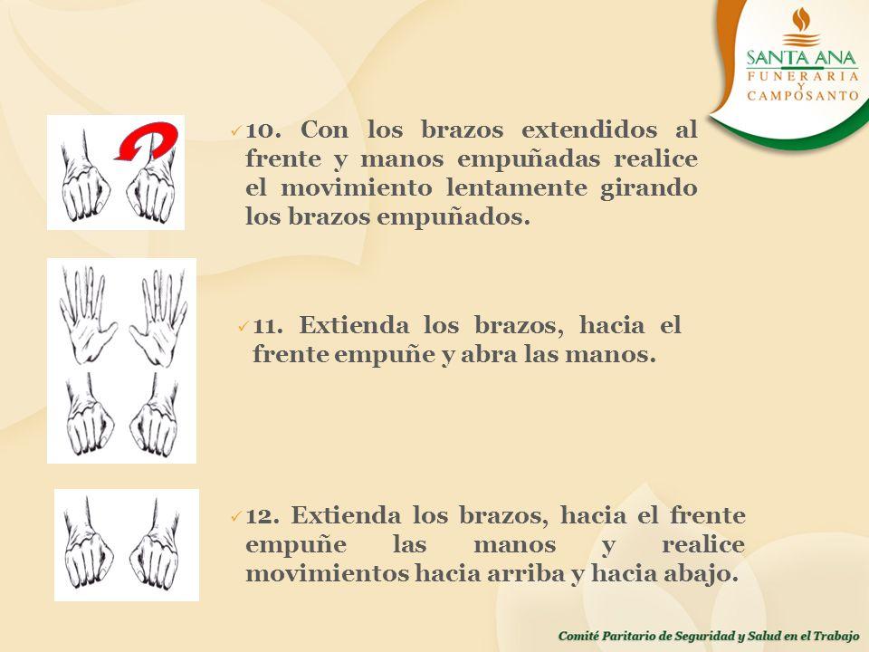10. Con los brazos extendidos al frente y manos empuñadas realice el movimiento lentamente girando los brazos empuñados.