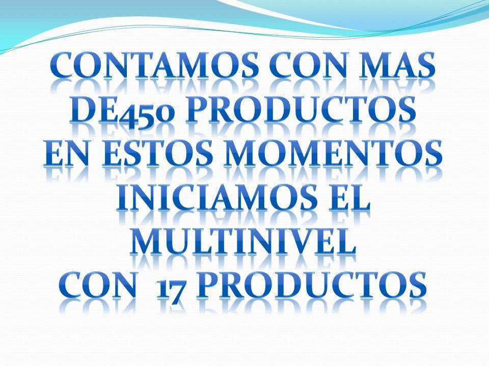 CONTAMOS CON MAS DE450 PRODUCTOS INICIAMOS EL MULTINIVEL