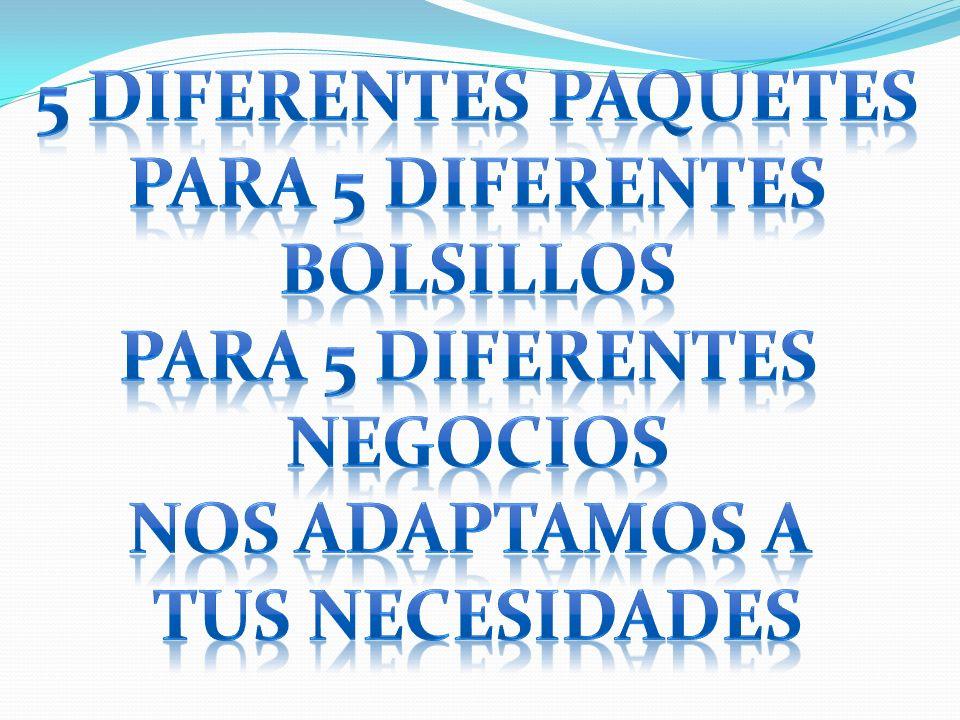 5 DIFERENTES PAQUETES PARA 5 DIFERENTES BOLSILLOS NEGOCIOS NOS ADAPTAMOS A TUS NECESIDADES