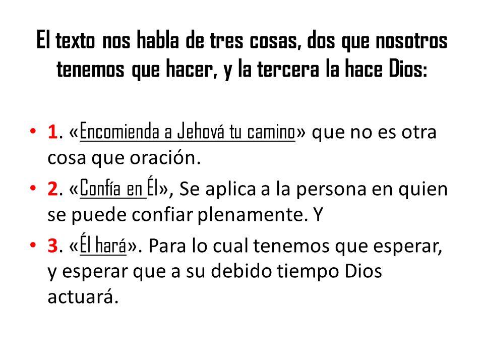 El texto nos habla de tres cosas, dos que nosotros tenemos que hacer, y la tercera la hace Dios: