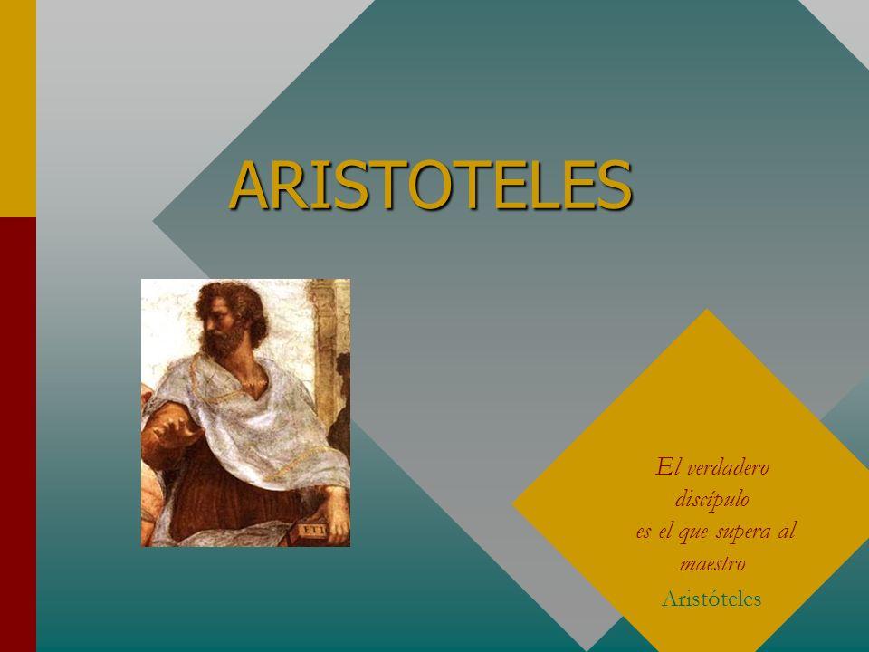 ARISTOTELES El verdadero discípulo es el que supera al maestro
