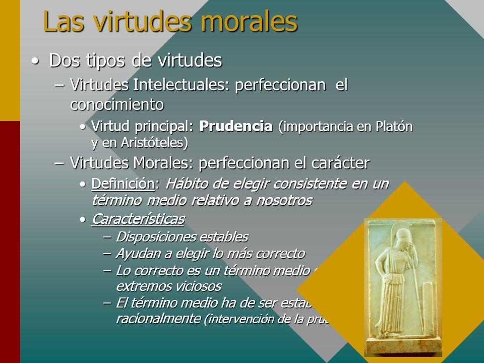 Las virtudes morales Dos tipos de virtudes